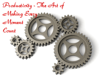Productivity - The Art of Making Every Moment Count